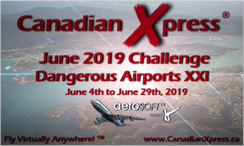 Canadian Xpress June 2019 Challenge - Dangerous Airports XXI