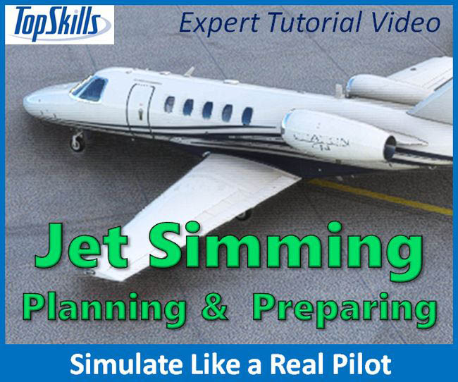 TopSkills - Jet Simming - Planning and Preparing for MSFS